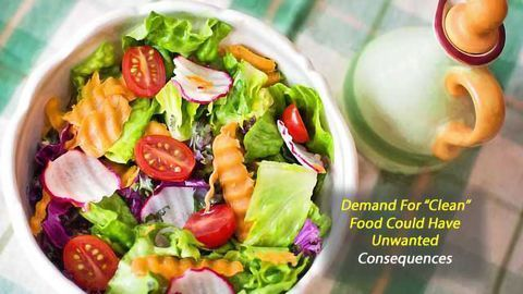 Consumers Fail to Recognize the Problems with Demand for 'Clean' Food