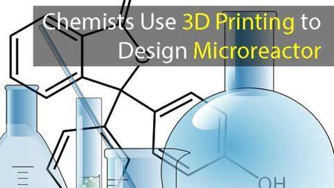 Chemists Design More Efficient Microreactor Using 3D Printing