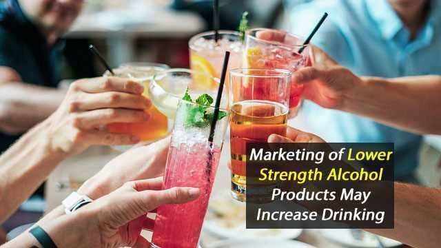 Marketing of Lower Strength Alcohol Products May Increase Drinking