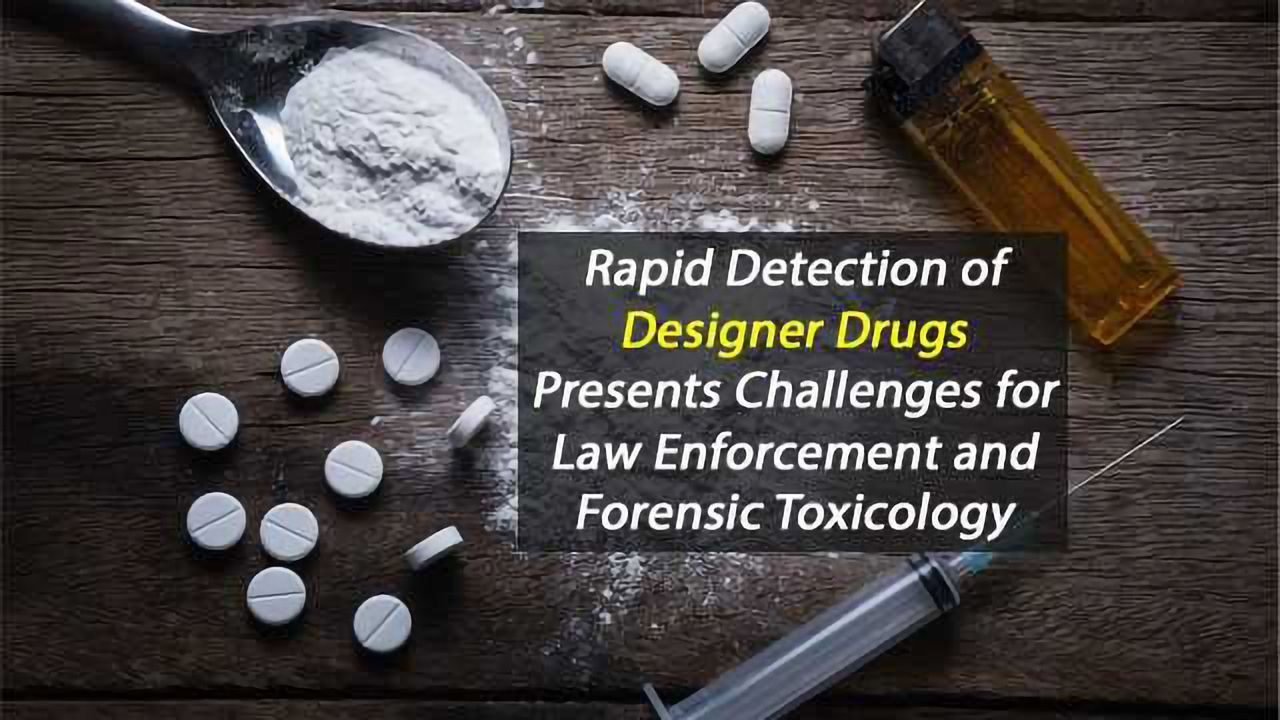Rapid Detection of Designer Drugs Presents Challenges for Law Enforcement and Forensic Toxicology