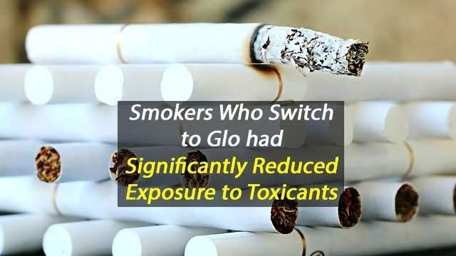 Smokers Who Switch to Glo had Significantly Reduced Exposure to Toxicants