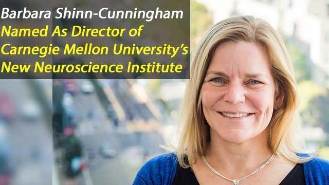 Barbara Shinn-Cunningham To Lead Carnegie Mellon's New Neuroscience Institute