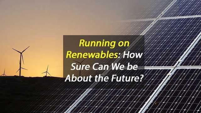 Caution Recommended on Future Role Of Renewable Energy