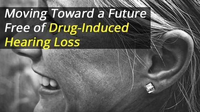 Moving Toward a Future Free of Drug-Induced Hearing Loss