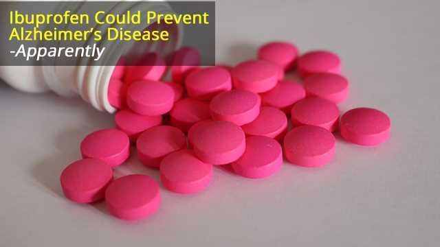 Ibuprofen Can Prevent Alzheimer's Disease -Apparently