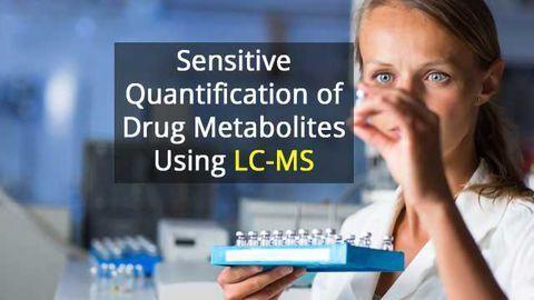 Sensitive Quantification of Drug Metabolites Using LC-MS