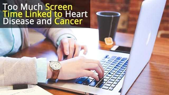 Too Much Screen Time Linked to Heart Disease and Cancer
