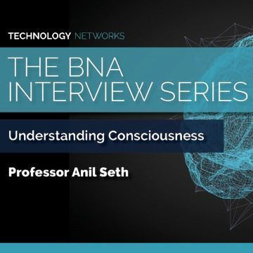 BNA Interview Series: Understanding Consciousness With Anil Seth