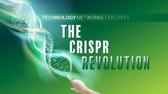 Technology Networks Explores the CRISPR Revolution – Coming Soon