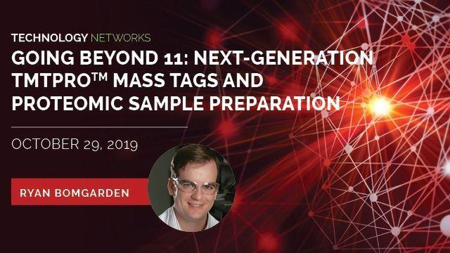 Going Beyond 11: Next-generation TMTpro™ Mass Tags and Proteomic Sample Preparation