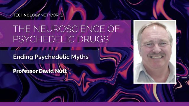 The Neuroscience of Psychedelic Drugs: Ending Psychedelic Myths With Professor David Nutt